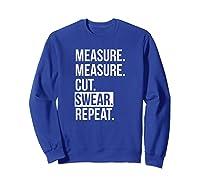 Funny Measure Cut Swear Dad Gift For Shirts Sweatshirt Royal Blue