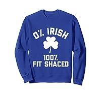 0 Irish 100 Shaced Saint Patrick S Day T Shirts Sweatshirt Royal Blue