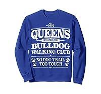 Bulldog Dog Walking Funny Queens New York Slogan Shirts Sweatshirt Royal Blue