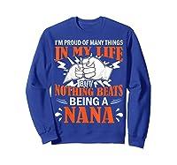 I'm Proud Many Things In My Life Nothing Beats Being A Nana Shirts Sweatshirt Royal Blue