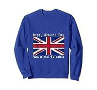 Happy Treason Day Ungrateful Colonials 4th Of July Shirts Sweatshirt Royal Blue