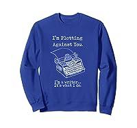 I M Plotting Against You I M A Writer Typewriter T Shirt Sweatshirt Royal Blue