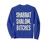 Shabbat Shalom Bitches - Funny Jewish Jew Shabbos T-shirt Sweatshirt Royal Blue