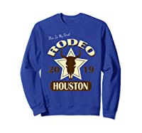 Rodeo 2019 T Shirt This Is My First Houston Rodeo Sweatshirt Royal Blue