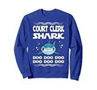 Court Clerk Shark Doo Doo Doo Funny Gift Shirts Sweatshirt Royal Blue