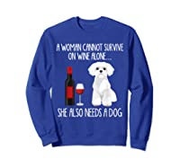 A Woman Cannot Survive On Wine Alone T-shirt Dog Lover Gift Sweatshirt Royal Blue
