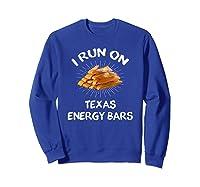 I Run On Texas Energy Bars Funny Tamale T-shirt Sweatshirt Royal Blue