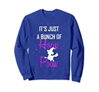 It's Just A Bunch Of Hocus Pocus Funny Witch Gift Shirts Sweatshirt Royal Blue