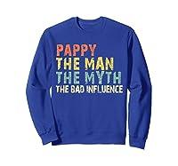 Pappy The Man Myth Bad Influence Vintage Gift Shirts Sweatshirt Royal Blue
