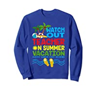 Watch Out Tea On Summer Vacation Every Child Left Behind Shirts Sweatshirt Royal Blue