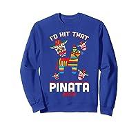 I'd Hit That Pinata 2019 With Sugar Skull Mexican Shirts Sweatshirt Royal Blue