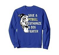 Save A Pitbull Euthanize A Dog Fighter Cool Shirts Sweatshirt Royal Blue