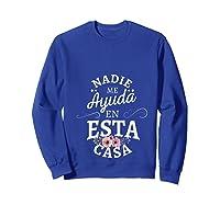Nadie Me Ayuda En Esta Casa Nobody Helps Me In This House Shirts Sweatshirt Royal Blue