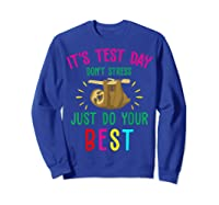 Best Saying Test Day Gift Tea Sloth Lover Shirts Sweatshirt Royal Blue
