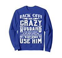Back Off I Have A Crazy Husband Born In February Funny Shirts Sweatshirt Royal Blue
