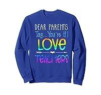 Dear Parents Tag You're It Love Teas Funny Tea Gift Premium T-shirt Sweatshirt Royal Blue