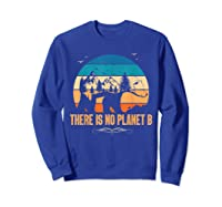 Vintage There Is No Planet B T-shirt Gift For T-shirt Sweatshirt Royal Blue