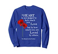 Wizard Of Oz Quote A Heart Is Not Judged Wizard To Tin Man Shirts Sweatshirt Royal Blue