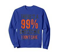 There's A 99 Chance I Don't Care Shirts Sweatshirt Royal Blue