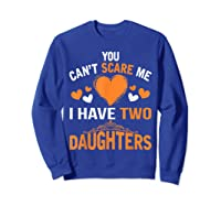 You Don't Scare Me I Have Two Daughters Father's Day T-shirt Sweatshirt Royal Blue