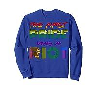 The First Pride Was A Riot Gay Lgbt Rights Shirts Sweatshirt Royal Blue