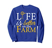 Life Is Better On The Farm Agricultural Life Shirts Sweatshirt Royal Blue