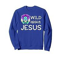 Wild About Jesus Vbs Sunday School Tea Pastor Lion Shirts Sweatshirt Royal Blue