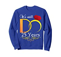 Couple Wedding Anniversary We Still Do 25 Years Gift Shirts Sweatshirt Royal Blue
