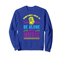 Be Alone With My Music Funny Musical Lover Listen Tunes Premium T-shirt Sweatshirt Royal Blue