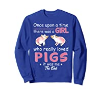 Once Upon A Time There Was A Girl Loved Pigs Shirt Sweatshirt Royal Blue