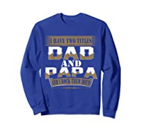 Have Two Titles Dad And Papa Funny Fathers Day Gift Shirts Sweatshirt Royal Blue