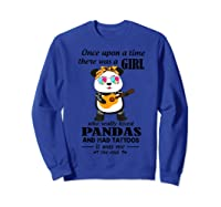Once Upon A Time There Was A Girl Pandas And Tattoos Shirt Sweatshirt Royal Blue