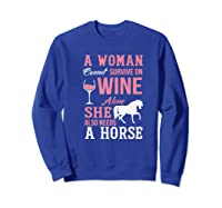A Woman Can't Survive On Wine Alone She Also Needs A Horse Premium T-shirt Sweatshirt Royal Blue