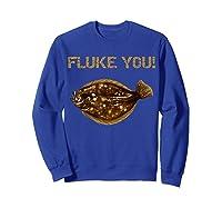 Fluke You! Summer Flounder Fishing T-shirt | Fluke Shirt Sweatshirt Royal Blue