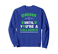 Funny Drink Until You're A Gallagher St Patricks Day Shirts Sweatshirt Royal Blue