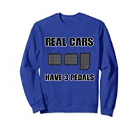 Real Cars Have 3 Pedals Design For All Self Shifter Shirts Sweatshirt Royal Blue