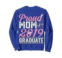 Proud Mom Of A Class 2019 Graduate Graduation Gift Shirts Sweatshirt Royal Blue