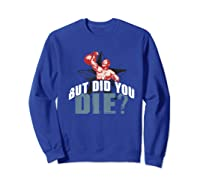 But Did You Die Kettlebell Workout Gym Ness Lifting Premium T-shirt Sweatshirt Royal Blue