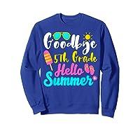 Goodbye 5th Grade Hello Summer Funny Teas Gifts Shirts Sweatshirt Royal Blue