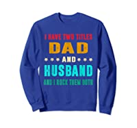I Have Two Titles Dad And Husband Fathers Day Gift Shirts Sweatshirt Royal Blue