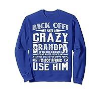 Back Off I Have A Crazy Grandpa Born In December Funny Shirts Sweatshirt Royal Blue