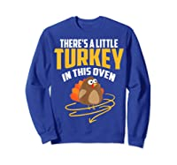 There's A Little Turkey In This Oven Shirt Thanksgiving Gift Sweatshirt Royal Blue
