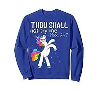 Thou Shall Not Try Me Mood 24:7 Funny Unicorn Tshirt Gifts Sweatshirt Royal Blue