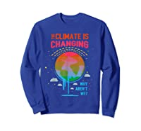 Climate Change Warming Awareness Earth Day T-shirt Sweatshirt Royal Blue