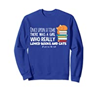 Once Upon A Time There Was A Girl Loved Books Cats Shirt Sweatshirt Royal Blue