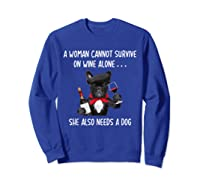 Woman Cannot Survive On Wine Lone She Lso Needs Shirts Sweatshirt Royal Blue