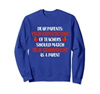 Dear Parents Your Expectations Of Teas T Shirt Sweatshirt Royal Blue