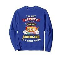 S Gambling Retiree T Shirt Funny Casino Shirts Sweatshirt Royal Blue