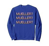 Mueller Hurry Up Robert Mueller Anti Trump Shirts Sweatshirt Royal Blue