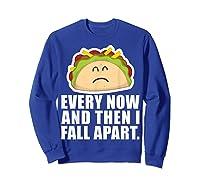 Every Now Then I Fall Apart Funny Taco Shirts Sweatshirt Royal Blue